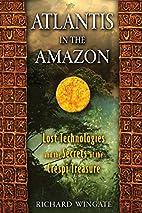 Atlantis in the Amazon: Lost Technologies…