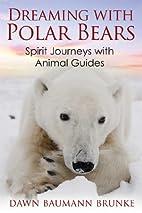 Dreaming with Polar Bears: Spirit Journeys…