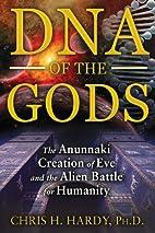 DNA of the Gods: The Anunnaki Creation of…