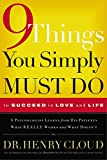 Cloud, Henry: 9 Things You Simply Must Do to Succeed in Life: A Psychologist Probes the Mystery of Why Some Lives Really Work and Others Don't