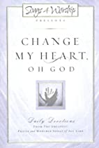 Change My Heart Oh God: Daily Devotionals…