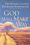 Cloud, Henry: God Will Make a Way: What to Do When Don&#39;t Know What to Do