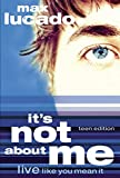 Lucado, Max: It's Not About Me Teen Edition