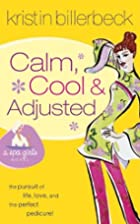 Calm, Cool & Adjusted by Kristin Billerbeck