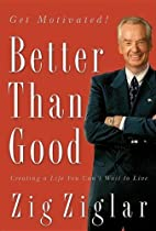 Better Than Good: Creating a Life You Can't…