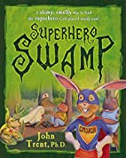 Superhero Swamp: A Slimy, Smelly Way to Find…