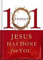101 Things Jesus Has Done for You by Thomas…