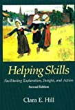 Hill, Clara E.: Helping Skills: Facilitating Exploration, Insight, and Action