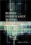 Kline, Rex B.: Beyond Significance Testing: Reforming Data Analysis Methods in Behavioral Research