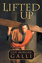 Lifted Up: A Novel by Guy Morgan Galli