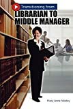 Mosley, Pixey Anne: Transitioning From Librarian To Middle Manager