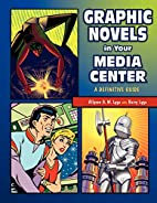 Graphic Novels in Your Media Center: A…