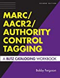 Ferguson, Bobby: Marc/aacr2/authority Control Tagging: A Blitz Cataloging Workbook