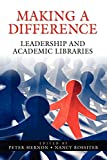Hernon, Peter: Making a Difference: Leadership And Academic Libraries