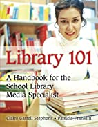 Library 101: A Handbook for the School…