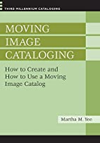 Moving image cataloging : how to create and…