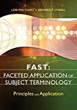 Chan, Lois Mai: FAST: Faceted Application of Subject Terminology: Principles and Application