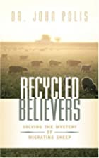 Recycled Believers by John Polis