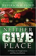 Neither Give Place by Jefferson H. Floyd