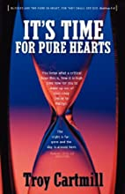 It's Time for Pure Hearts by Troy Cartmill