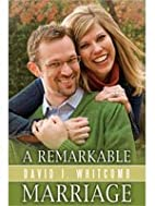 A Remarkable Marriage by David J. Whitcomb