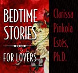 Estes, Clarissa Pinkola: Bedtime Stories for Lovers