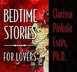 Estes, Clarissa Pinkola: Bedtime Stories for Lovers