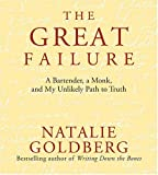 Goldberg, Natalie: The Great Failure: A Bartender, a Monk, and My Unlikely Path to Truth