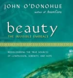 O'Donohue, John: Beauty: The Invisible Embrace