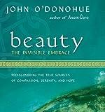 O'Donohue, John: Beauty: The Invisible Embrace