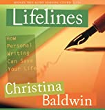 Baldwin, Christina: Lifelines: How Personal Writing Can Save Your Life