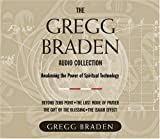 Braden, Gregg: The Gregg Braden Audio Collection: Awakening the Power of Spiritual Technology