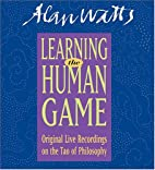 Learning the Human Game by Alan Watts