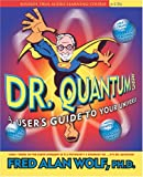 Fred Alan Wolf: Dr. Quantum Presents: A User's Guide to the Universe