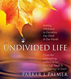 Parker J. Palmer: An Undivided Life