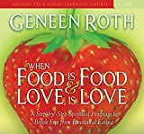 Roth, Geneen: When Food Is Food and Love Is Love: A Step-by-Step Spiritual Program to Break Free from Emotional Eating