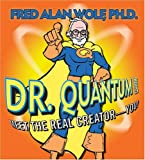 Wolf, Fred Alan: Dr. Quantum Presents: Meet the Real Creator--You!