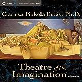 Estés, Clarissa Pinkola: Theatre of the Imagination, Vol. 1