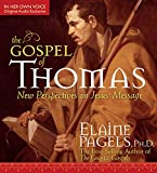 Pagels, Elaine: The Gospel of Thomas: New Perspectives on Jesus' Message