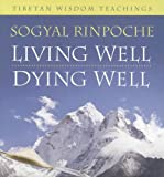 Rinpoche, Sogyal: Living Well, Dying Well: Tibetan Wisdom Teachings