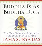 Das, Lama Surya: Buddha is As Buddha Does: The Ten Original Practices for Enlightened Living