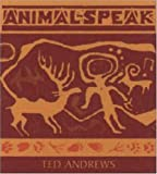 Andrews, Ted: Animal-Speak: Understanding Animal Messengers, Totems, and Signs