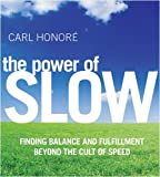 Honore, Carl: The Power of Slow: Finding Balance and Fulfillment beyond the Cult of Speed
