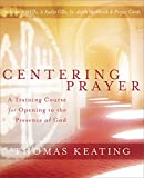 Keating, Thomas: Centering Prayer: A Training Course for Opening to the Presence of God