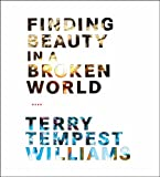 Williams, Terry Tempest: Finding Beauty in a Broken World