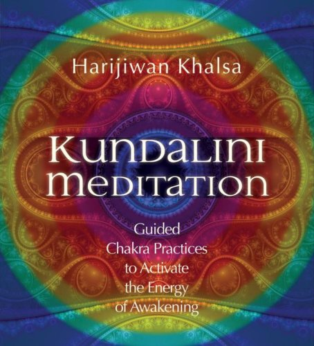 Kundalini Meditation: Guided Chakra Practices to Activate the Energy of Awakening