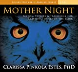 Estes, Clarissa Pinkola: Mother Night: Myths, Stories, and Teachings for Learning to See in the Dark