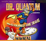 Wolf, Fred Alan: Dr. Quantum Presents Do-It-Yourself Time Travel (Sounds True Audio Learning Course)