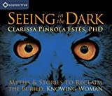 Estes, Clarissa Pinkola: Seeing in the Dark: Myths and Stories to Reclaim the Buried, Knowing Woman