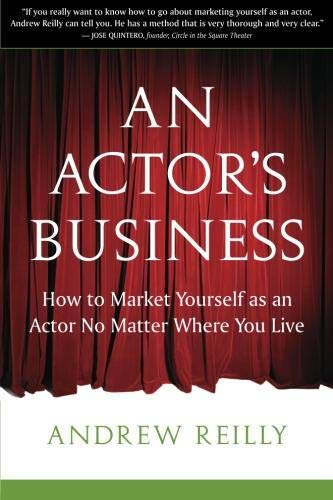 an-actors-business-how-to-market-yourself-as-an-actor-no-matter-where-you-live